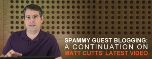 Spammy-Guest-Blogging-A-Continuation-on-Matt-Cutts-Latest-Video