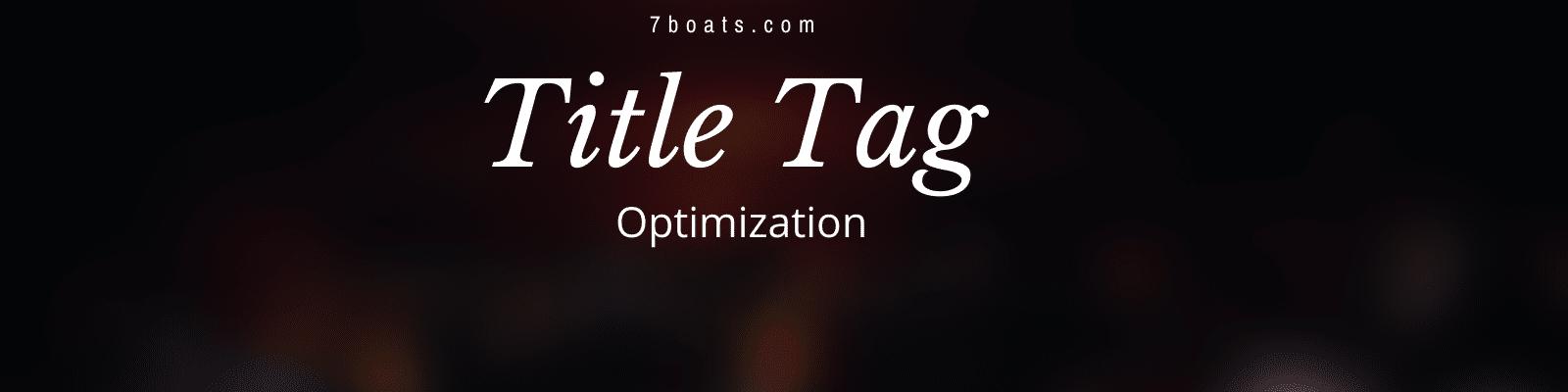 Title Tag Optimization -7boats
