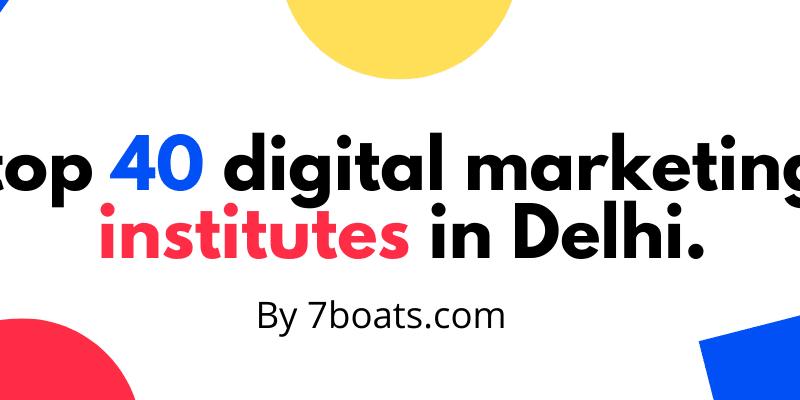 top 40 digital marketing institutes in Delhi.